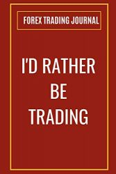 I'd Rather Be Trading: Forex Trading Journal: FX Trade Log