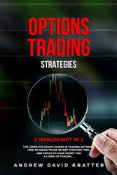 Options Trading Strategies:: 2 Manuscript in 1: The Complete Crash Course in Trading Options + How To Swing Trade Secret Startegy, Tips and Tricks to Make Money for a Living of Trading…