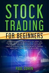 Stock Trading for Beginners: Unbreakable Strategies on How to Invest in Stocks, Options, Forex and Futures. Generate Cash Flow and Create Financial Freedom with Swing and Day Trading for a Living