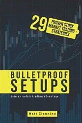 Bulletproof Setups: 29 Proven Stock Market Trading Strategies