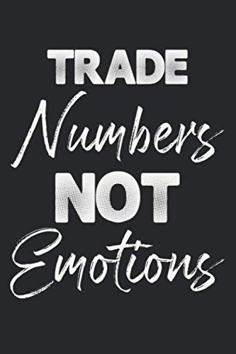 Trade Numbers Not Emotions: Notebook A5 Size, 6×9 inches, 120 lined Pages, Quote Trading Day Trader Stock Market Forex Candlestick Chart