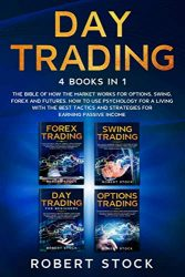 Day Trading: This Book Includes: The bible of how the Market Works for Options, Swing, Forex and Futures. How to use psychology for a Living with the … and strategies for earning Passive Income