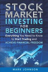 Stock Market Investing for Beginners: Everything You Need to Know to Start Trading and Achieve Financial Freedom (Trading Masterclass)