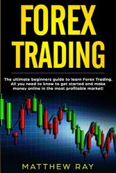 FOREX TRADING: THE ULTIMATE BEGINNERS GUIDE  TO LEARN FOREX TRADING.  ALL YOU NEED TO KNOW TO GET STARTED AND MAKE MONEY ONLINE IN THE MOST PROFITABLE MARKET!
