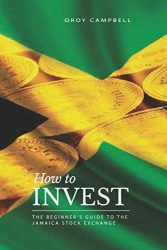 HOW TO INVEST: The Beginner's Guide to the Jamaican Stock Market (The Jamaican Investor)