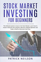 Stock Market Investing for Beginners: The Ultimate Guide to Invest in the Stock Market. Learn how to Invest in Stock for the Long Run, Become a Market Operator and Trade in Stock to Generate Cash Flow