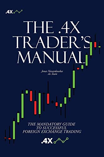 The .4x Trader's Manual: THE MANDATORY GUIDE TO SUCCESSFUL FOREIGN EXCHANGE TRADING