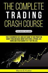 The Complete Trading Crash Course: The #1 beginner's fast and easy guide to take profit on Short term and make money with Forex, Options, Day, Swing and Stock market in 17 day or less.