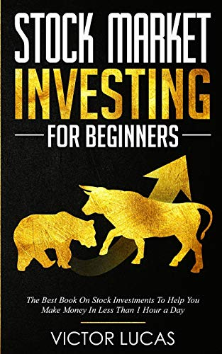 Stock Market Investing for Beginners: The Best Book on Stock Investments To Help You Make Money In Less Than 1 Hour a Day