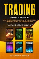 TRADING: This Book Includes: Day Trading, Forex, Futures, Options, Stock & Swing for Beginners 2020. Discover the Psychology of Investing & the Best Strategies to Increase your Income