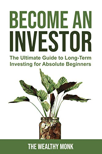 Become an Investor: The Ultimate Guide to Long-Term Investing for Absolute Beginners