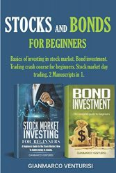 Stocks and Bonds for Beginners: Basics of investing in stock market. Bond investment. Trading crash course for beginners. Stock market day trading. 2 Manuscripts in 1.