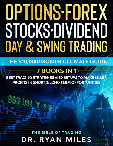 Options, Forex, Stocks, Dividend, Day & Swing Trading: THE BIBLE (7 Books in 1) – Best Trading Strategies and Setups to make Killer Profits in short & long term Opportunities