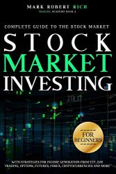 Stock Market Investing For Beginners: Complete Guide to the Stock Market with Strategies for Income Generation from ETF, Day Trading, Options, … Cryptocurrencies and More. (Trading Academy)