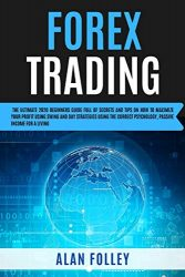 Forex Trading: The Ultimate 2020 Beginners Guide Full Of Secrets And Tips On How To Maximize Your Profit Using Swing, Day Strategies and The Correct Psychology. Passive Income For A Living