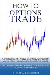How To Options Trade: A Detailed Beginner's Guide for a Novice Trader to start options trading , learn how to trade options. Discover the Psychology & the Best Strategies to Incresase your Income.