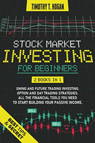 STOCK MARKET INVESTING FOR BEGINNERS: 2 books in 1: SWING AND FUTURE TRADING INVESTING. OPTION AND DAY TRADING STRATEGIES. All the financial tools you need to start building Your Passive Income.