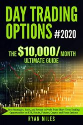 Day Trading Options Ultimate Guide #2020: Best Strategies, Tools, and Setups to Profit from Short-Term Trading Opportunities on ETF, Stocks, Futures, Crypto, and Forex Options