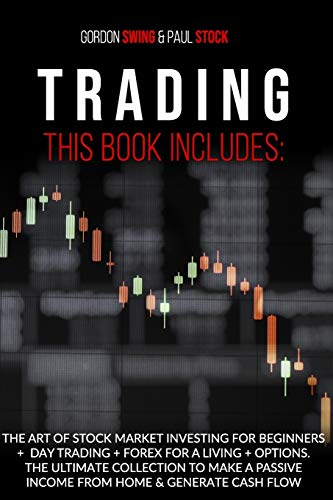 Trading: This Book Includes: The Art Of Stock Market Investing For Beginners + Day Trading + Forex For A Living + Options. The Ultimate Collection To … Passive Income From Home & Generate Cash Flow