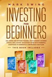 Investing for beginners: This book includes: Day, Swing and Options Trading, Stock Market, Dividend Stocks, Real Estate. QuickStart Guide with Powerful Strategies to Generate a Continuous Cash Flow