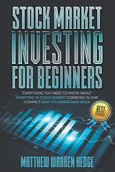 Stock Market Investing for Beginners: Everything You Need to Know About Investing in the Stock Market Combined in One Compact Easy to Understand Book
