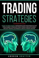 Trading strategies: 2 books in 1- Guide to Forex Market instruments and investments in the Stock Market. Strategies to buy stocks, earn with Swing and Day Trading techniques e create a passive income
