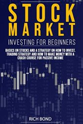 Stock Market Investing for Beginners: Basics on Stocks and a Strategy on How to Invest. Trading Strategy and How to Make Money with a Crash Course for Passive Income