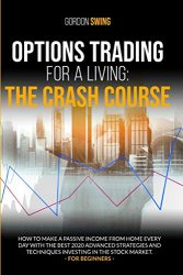 Options Trading For A Living: How to make a passive income from home every day with the best 2020 advanced strategies and techniques investing in the stock market. For beginners