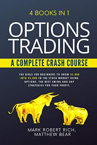 OPTIONS TRADING – A COMPLETE CRASH COURSE: 4 Books in 1. The Bible for Beginners to Grow $1,000 into $5,000 in the Stock Market Using Options. The Best SWING and DAY Strategies for Your Profit.