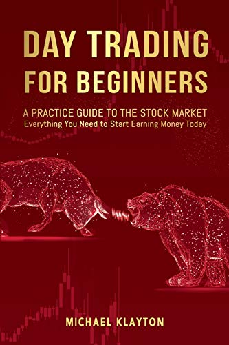 Day Trading for Beginners: A Practice Guide to The Stock Market. Everything You Need to Start Earning Money Today.