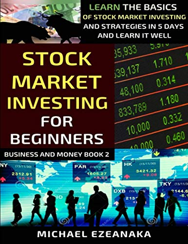 Stock Market Investing For Beginners: Learn The Basics Of Stock Market Investing And Strategies In 5 Days And Learn It Well