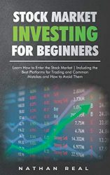 Stock Market Investing for Beginners: Learn How to Enter the Stock Market! Including the Best Platforms for Trading and Common Mistakes and How to Avoid Them