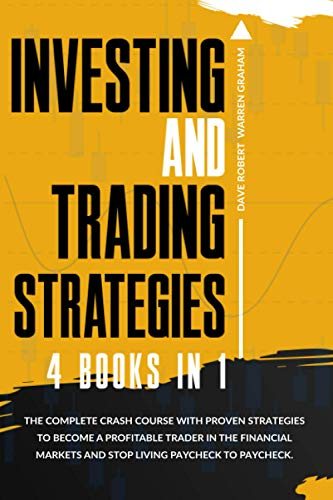 Investing and Trading Strategies: 4 books in 1: The Complete Crash Course with Proven Strategies to Become a Profitable Trader in the Financial Markets and Stop Living Paycheck to Paycheck