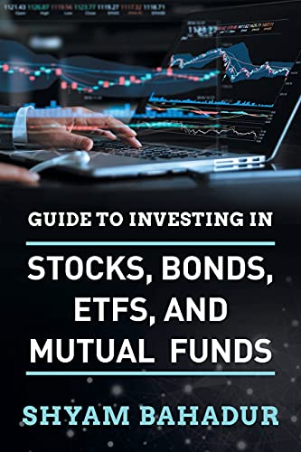 Guide to investing in Stocks, Bonds, ETFS and Mutual Funds: A Beginner's Guide to Building Wealth