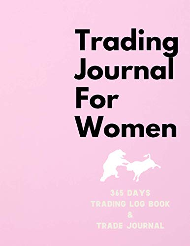 365 Days Trading Journal For Women Trading Diary Trading Log 370 Pages, For Traders of Cryptos, Stocks, Futures, Options and Forex W001: Stock Trading … For a living. Stock Market Tracker, Forex