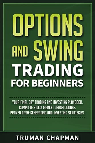 Options and Swing Trading For Beginners: Your Final Day Trading and Investing Playbook. Complete Stock Market Crash Course. Proven Cash-Generating and Investing Strategies. (Master Trader)